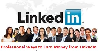 5 Professional Ways to Earn Money from LinkedIn