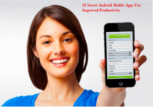 21 Secret Android Mobile Apps For Improved Productivity